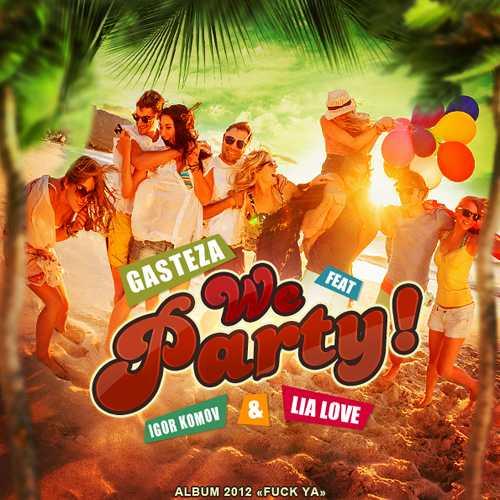 Gasteza feat. Igor Komov, Lia Love — WE PARTY!!!